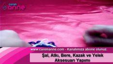 Şal, Atkı, Bere, Kazak ve Yelek Aksesuarı Yapımı