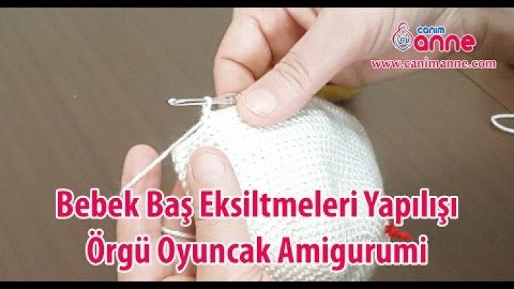 Bebek Baş Eksiltmeleri Yapılışı Örgü Oyuncak Amigurumi