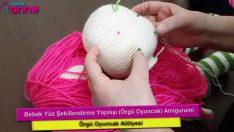 Bebek Yüz Şekillendirme Yapılışı Örgü Oyuncak Amigurumi