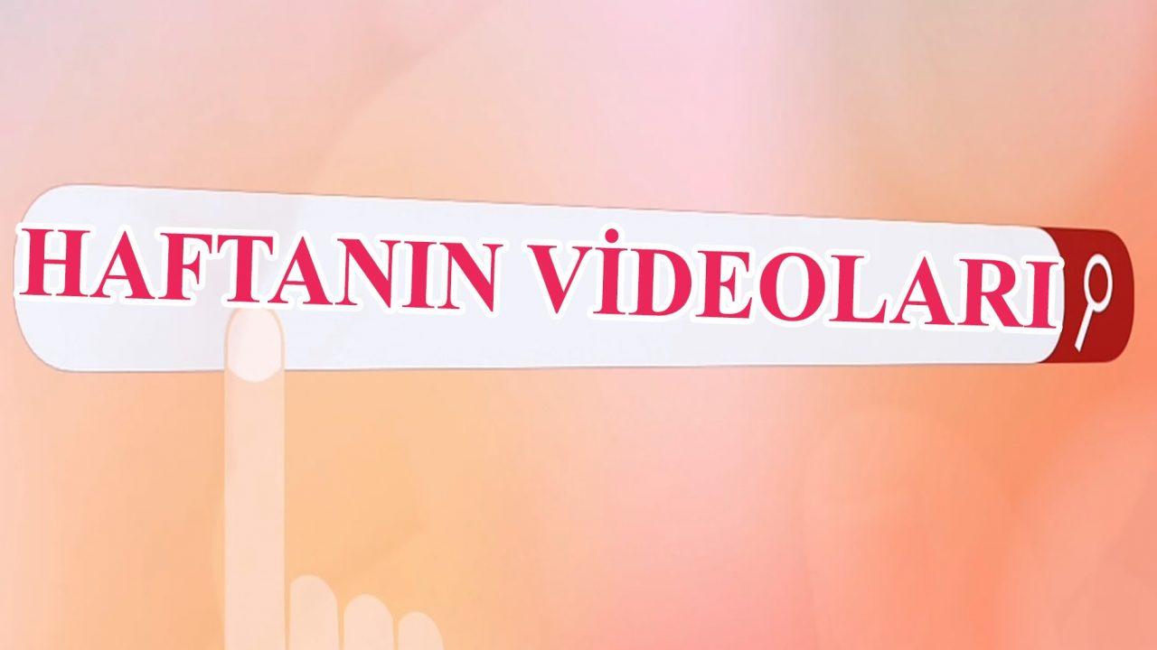 Haftanın Videoları – 1