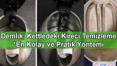 Demlik, Kettle, Su Isıtıcılardaki Kireç Temizlemenin En Kolay ve Pratik Yöntemi