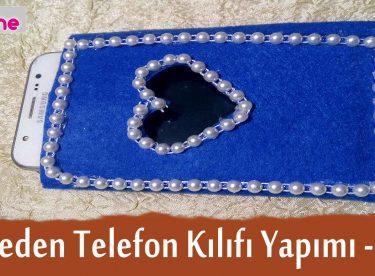Keçeden Telefon Kılıfı Nasıl Yapılır ? Anlatımlı Yapılışı