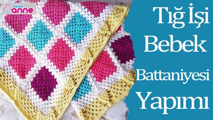 Tığ İşi Kolay Bebek Battaniyesi Yapımı