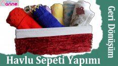 Havlu Sepeti Yapımı – Kutu ve Penye ile