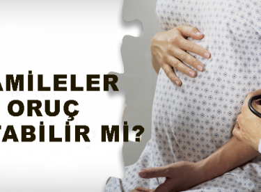 Hamileler Oruç Tutabilir mi? – Ramazanda Hamilelerin Dikkat Etmesi Gerekenler